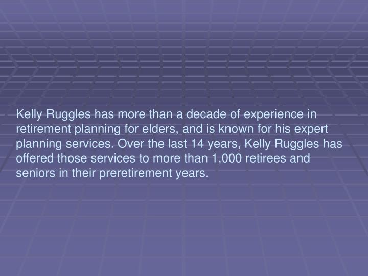 Kelly Ruggles has more than a decade of experience in retirement planning for elders, and is known f...