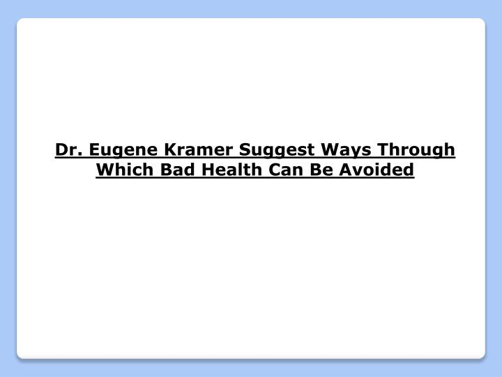 Dr. Eugene Kramer Suggest Ways Through Which Bad Health Can Be Avoided
