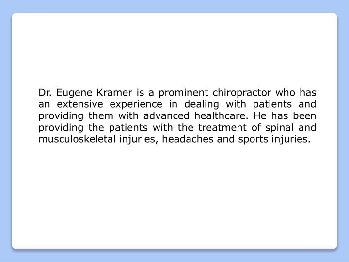 Dr. Eugene Kramer is a prominent chiropractor who has an extensive experience in dealing with patien...