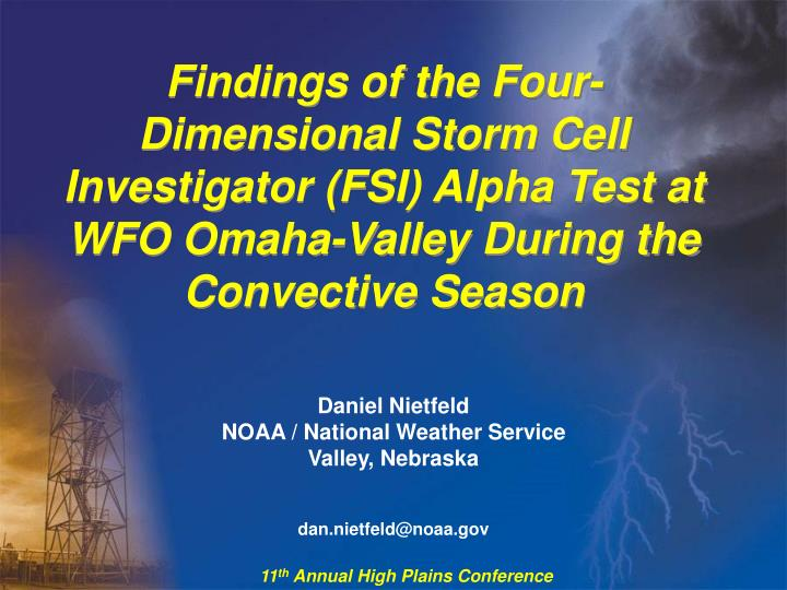 Findings of the Four-Dimensional Storm Cell Investigator (FSI) Alpha Test at WFO Omaha-Valley During...