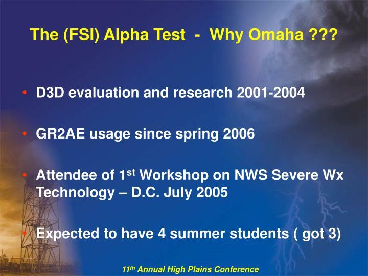 The (FSI) Alpha Test  -  Why Omaha ???
