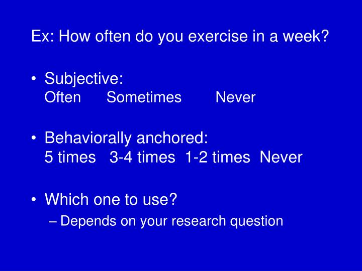 Ex: How often do you exercise in a week?