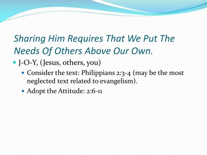 Sharing Him Requires That We Put The Needs Of Others Above Our Own.