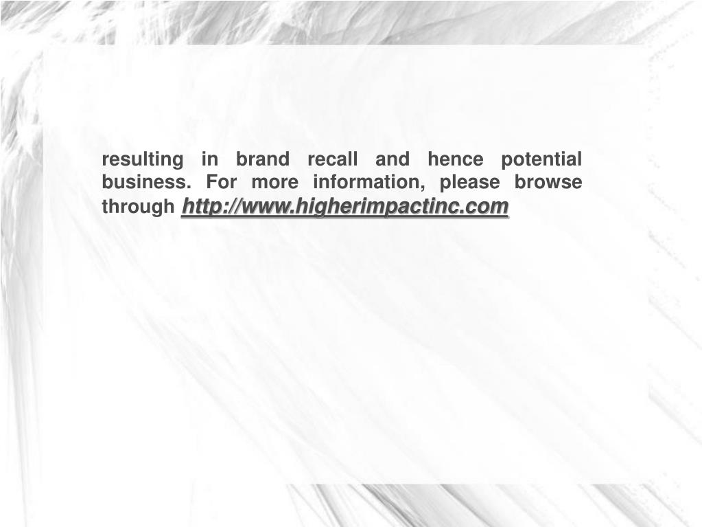 resulting in brand recall and hence potential business. For more information, please browse through