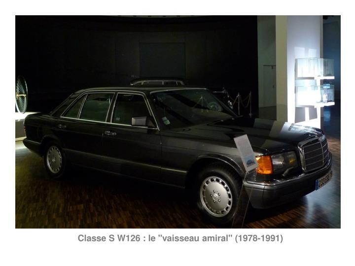 """Classe S W126 :le """"vaisseau amiral"""" (1978-1991)"""
