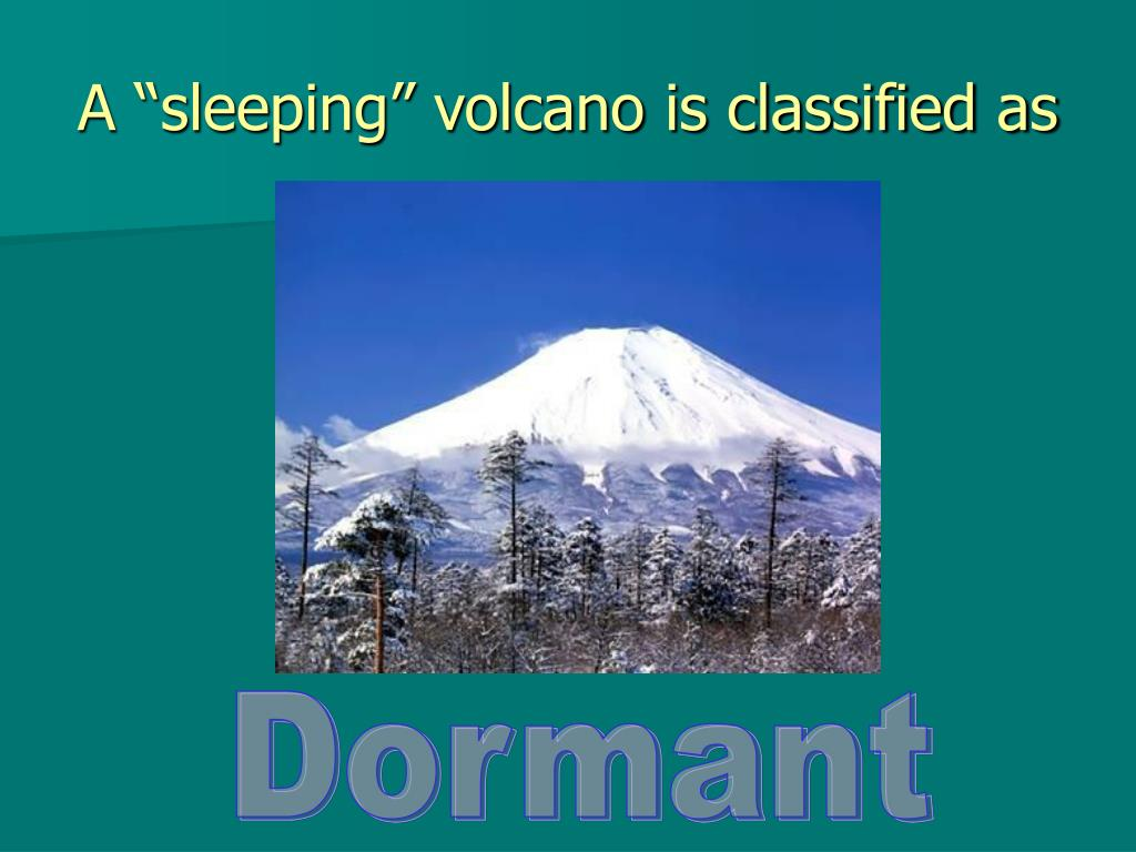 "A ""sleeping"" volcano is classified as"
