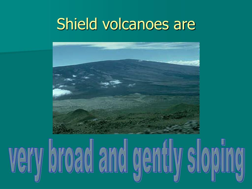 Shield volcanoes are