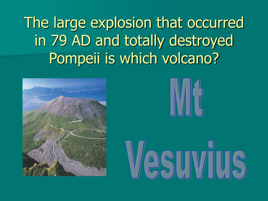 The large explosion that occurred in 79 AD and totally destroyed Pompeii is which volcano?