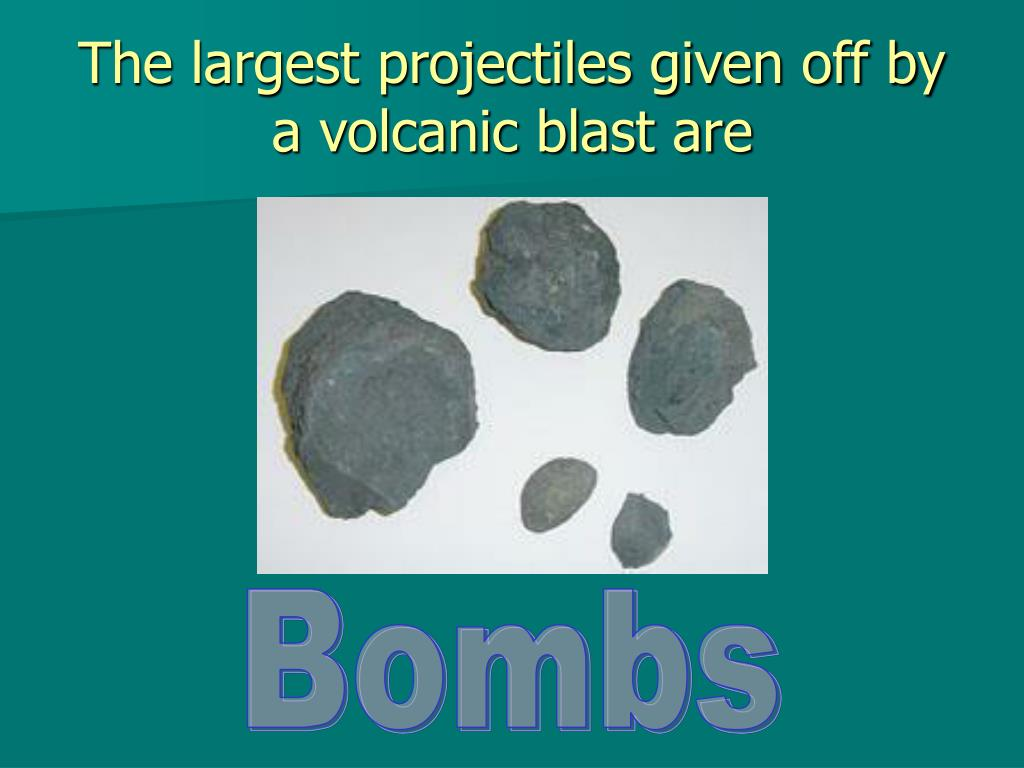 The largest projectiles given off by a volcanic blast are