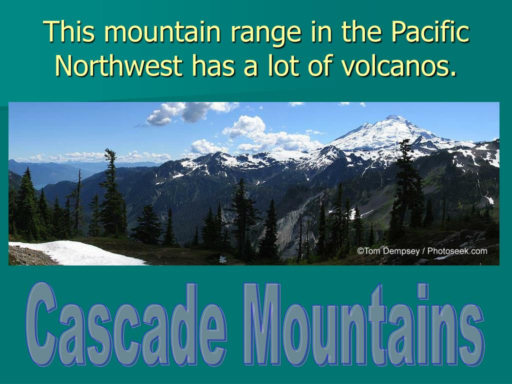 This mountain range in the Pacific Northwest has a lot of volcanos.