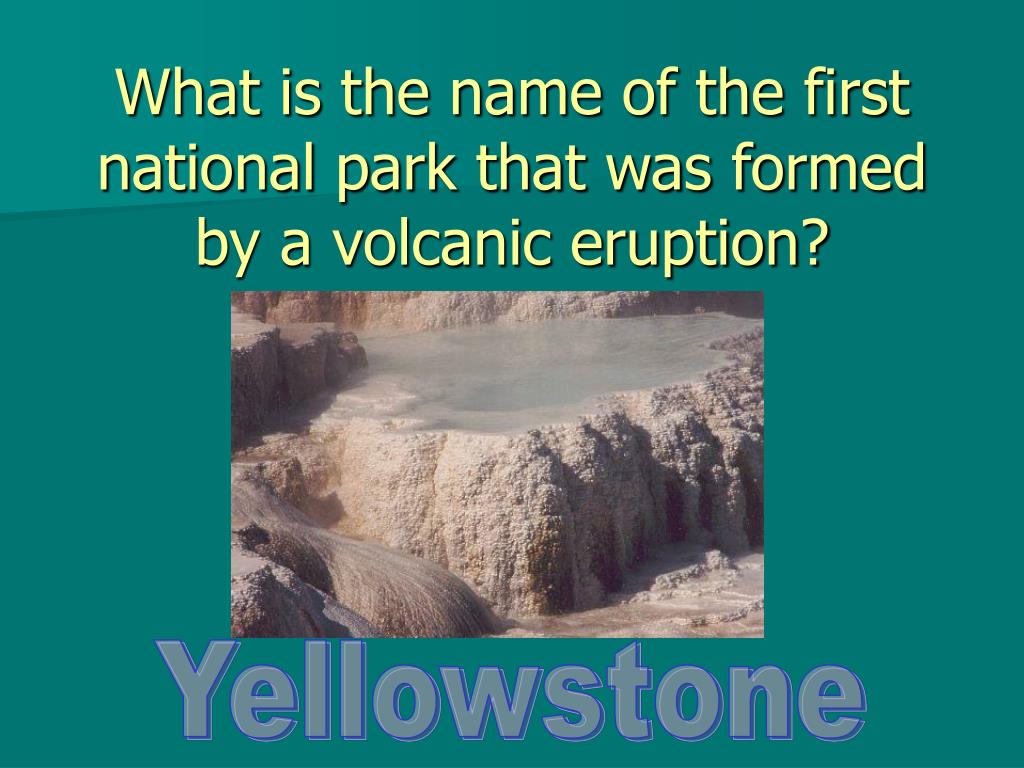 What is the name of the first national park that was formed by a volcanic eruption?