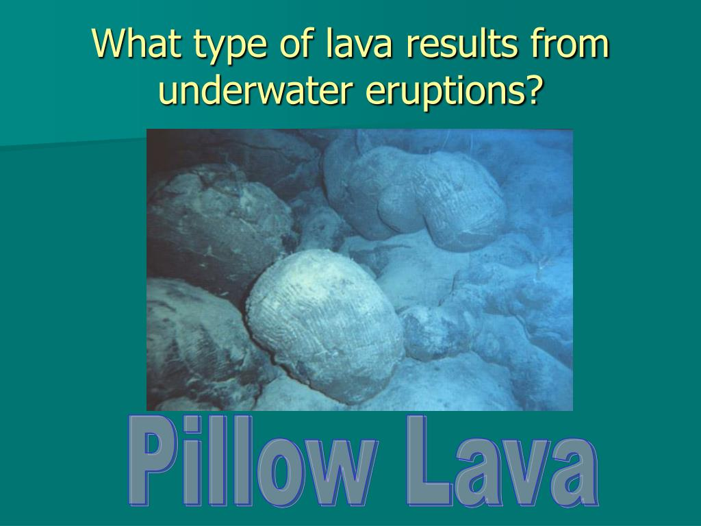 What type of lava results from underwater eruptions?
