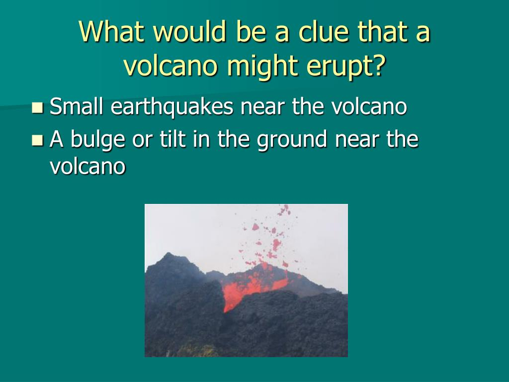 What would be a clue that a volcano might erupt?
