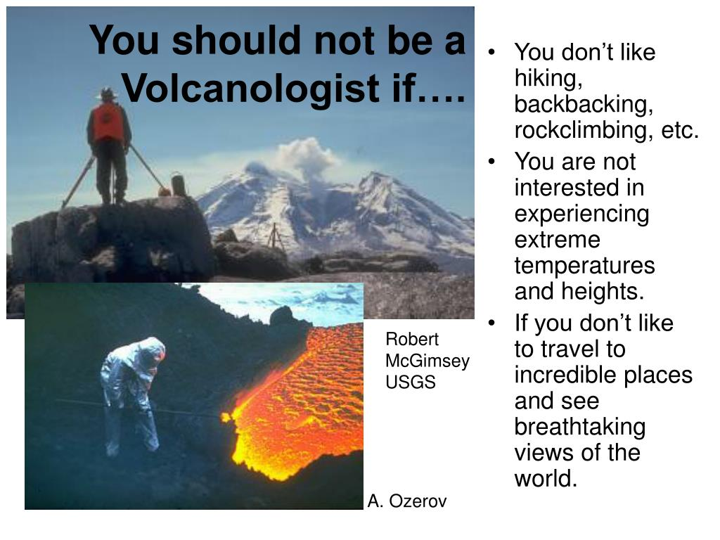 You should not be a Volcanologist if….
