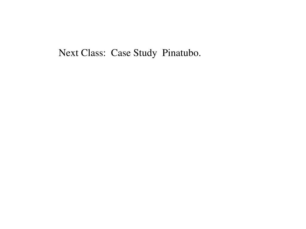 Next Class:  Case Study  Pinatubo.