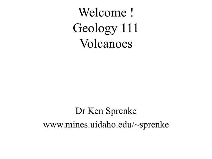 Welcome geology 111 volcanoes