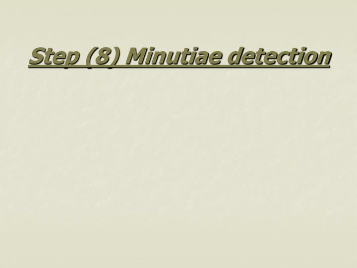 Step (8) Minutiae detection