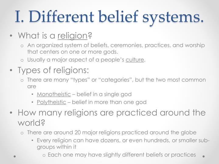 I. Different belief systems.