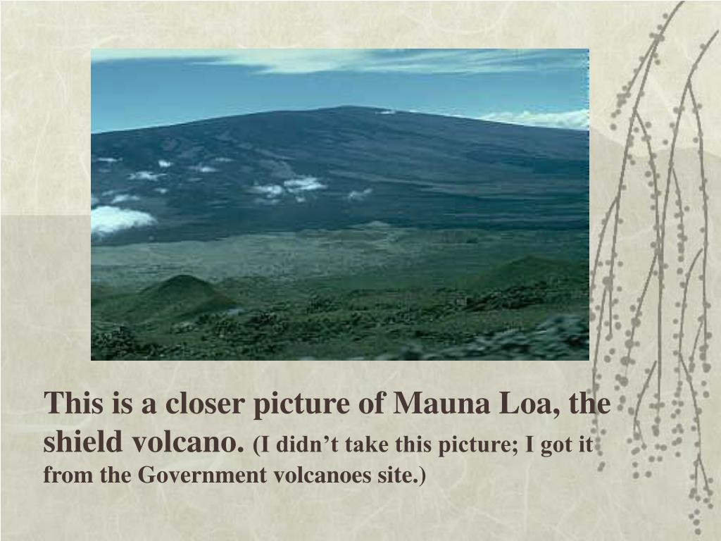 This is a closer picture of Mauna Loa, the shield volcano.