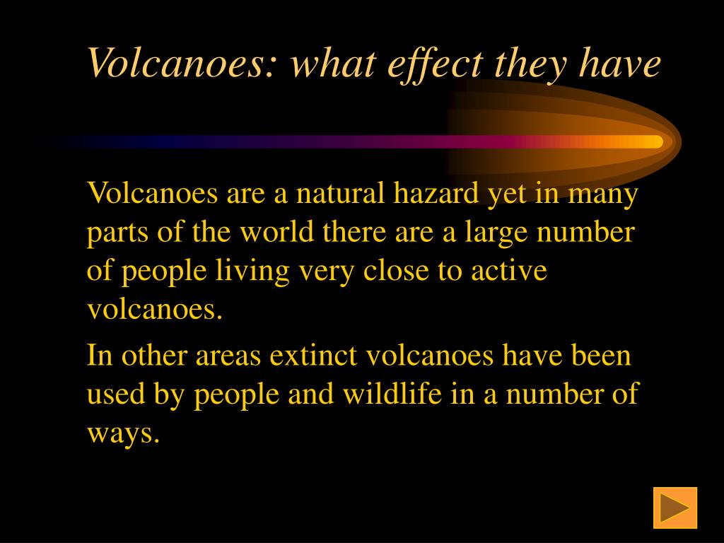 Volcanoes: what effect they have