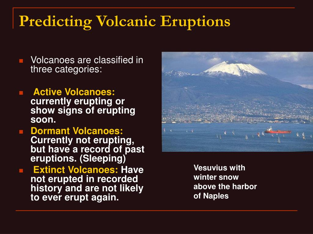 Volcanoes are classified in three categories: