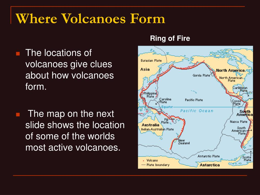 The locations of volcanoes give clues about how volcanoes form.