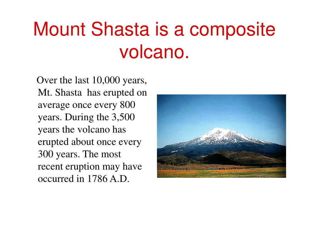 Mount Shasta is a composite volcano.