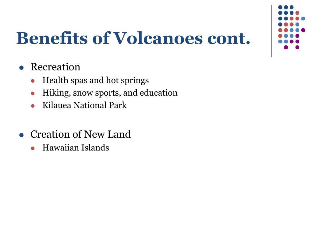Benefits of Volcanoes cont.
