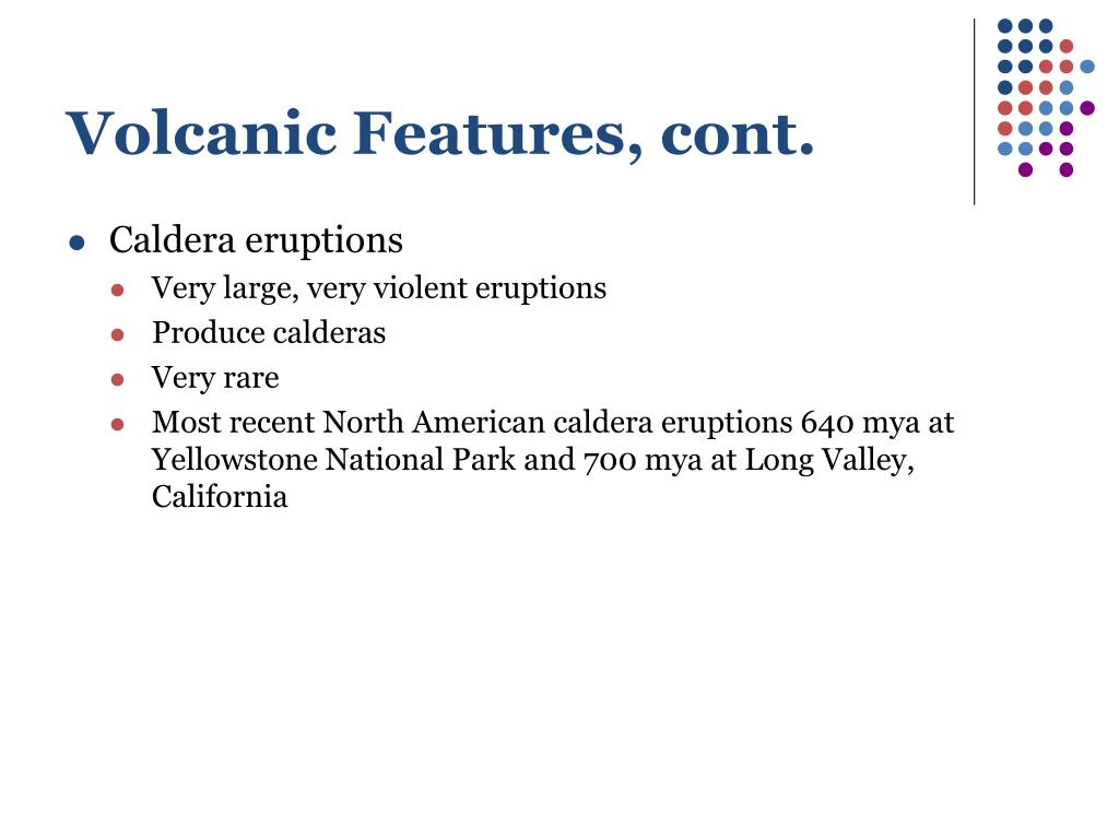 Volcanic Features, cont.
