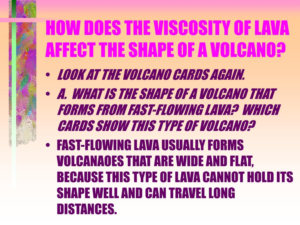 HOW DOES THE VISCOSITY OF LAVA AFFECT THE SHAPE OF A VOLCANO?