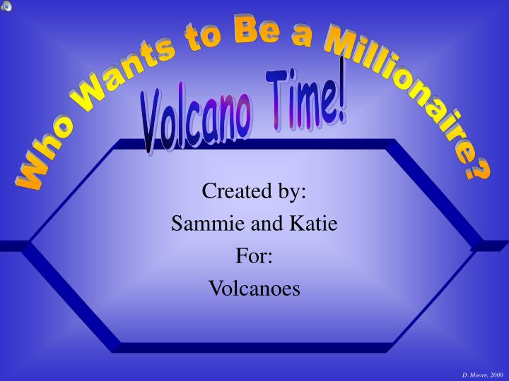Created by sammie and katie for volcanoes