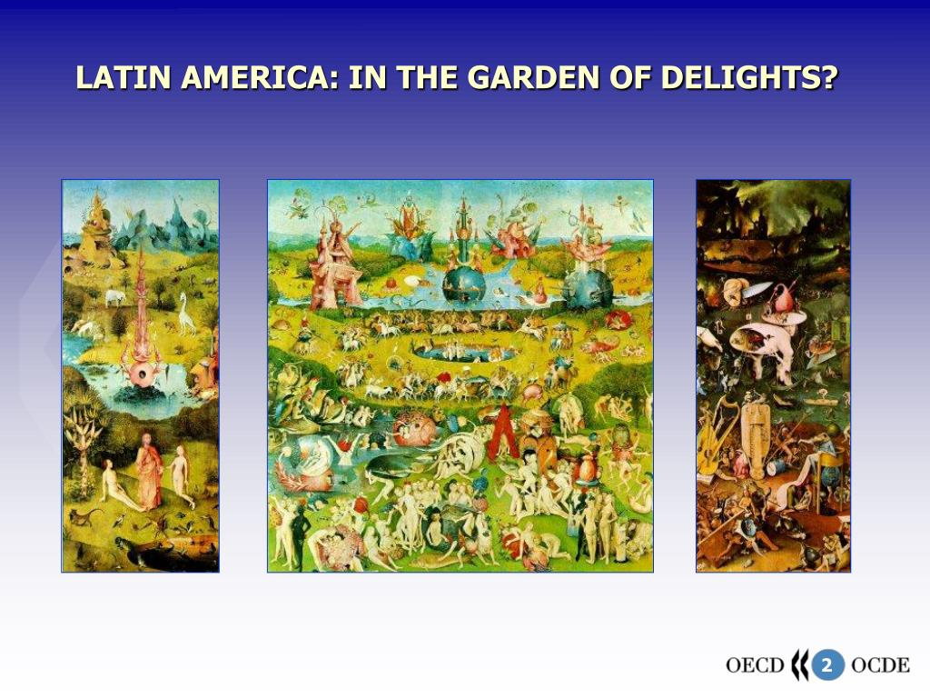 LATIN AMERICA: IN THE GARDEN OF DELIGHTS?