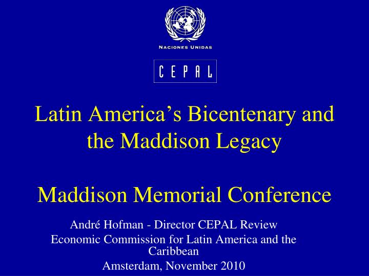 Latin america s bicentenary and the maddison legacy maddison memorial conference