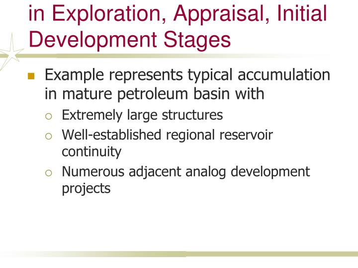 Example: Resource Estimates in Exploration, Appraisal, Initial Development Stages