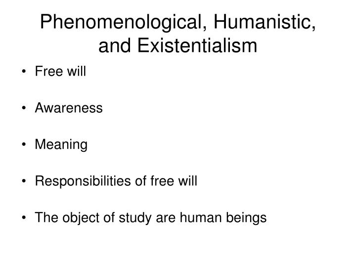 Phenomenological, Humanistic, and Existentialism
