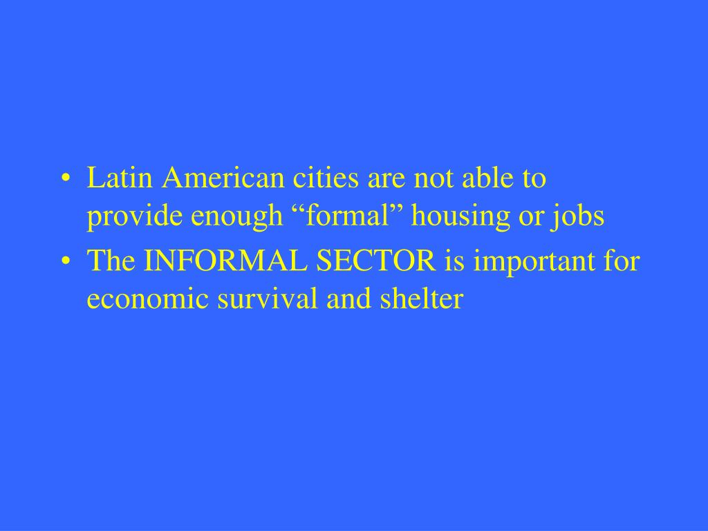 """Latin American cities are not able to provide enough """"formal"""" housing or jobs"""