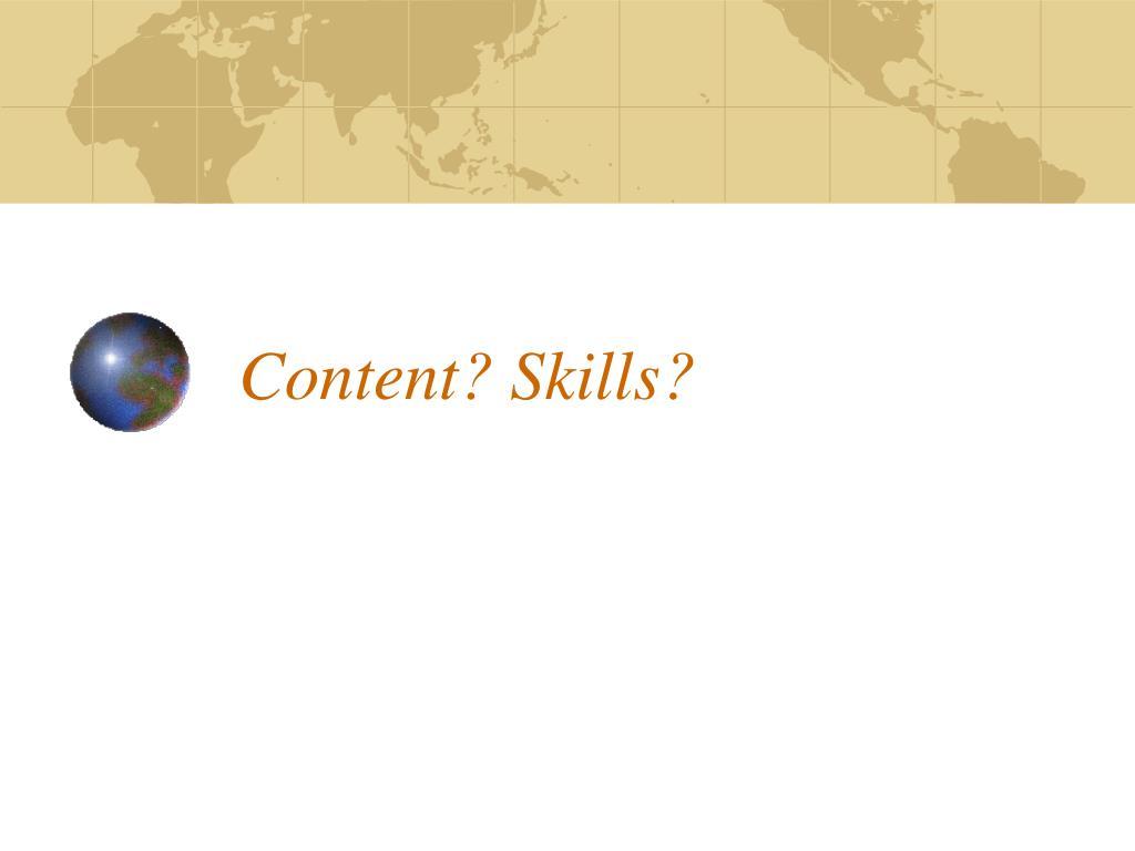 Content? Skills?
