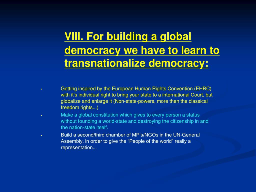 VIII. For building a global democracy we have to learn to transnationalize democracy: