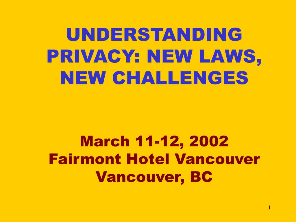 UNDERSTANDING PRIVACY: NEW LAWS, NEW CHALLENGES