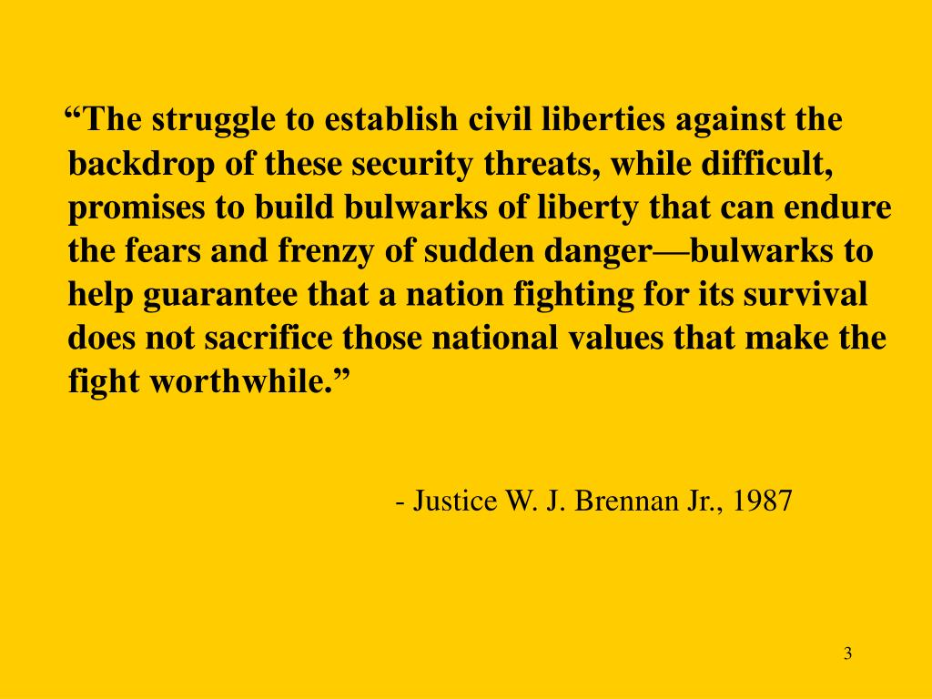 """""""The struggle to establish civil liberties against the backdrop of these security threats, while difficult, promises to build bulwarks of liberty that can endure the fears and frenzy of sudden danger—bulwarks to help guarantee that a nation fighting for its survival does not sacrifice those national values that make the fight worthwhile."""""""