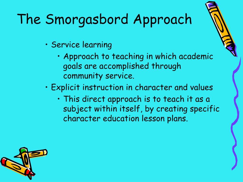 The Smorgasbord Approach