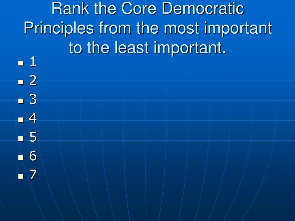 Rank the Core Democratic Principles from the most important to the least important.