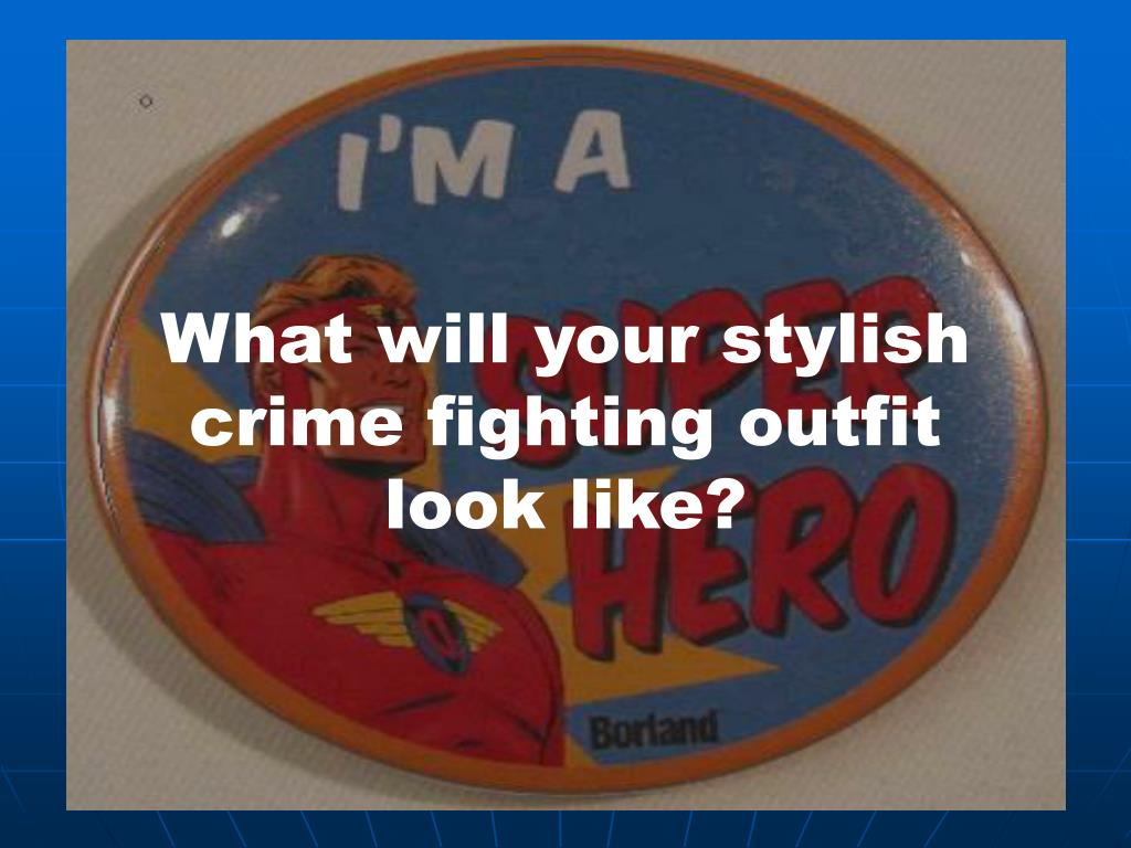 What will your stylish crime fighting outfit look like?