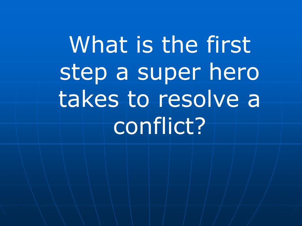 What is the first step a super hero takes to resolve a conflict?