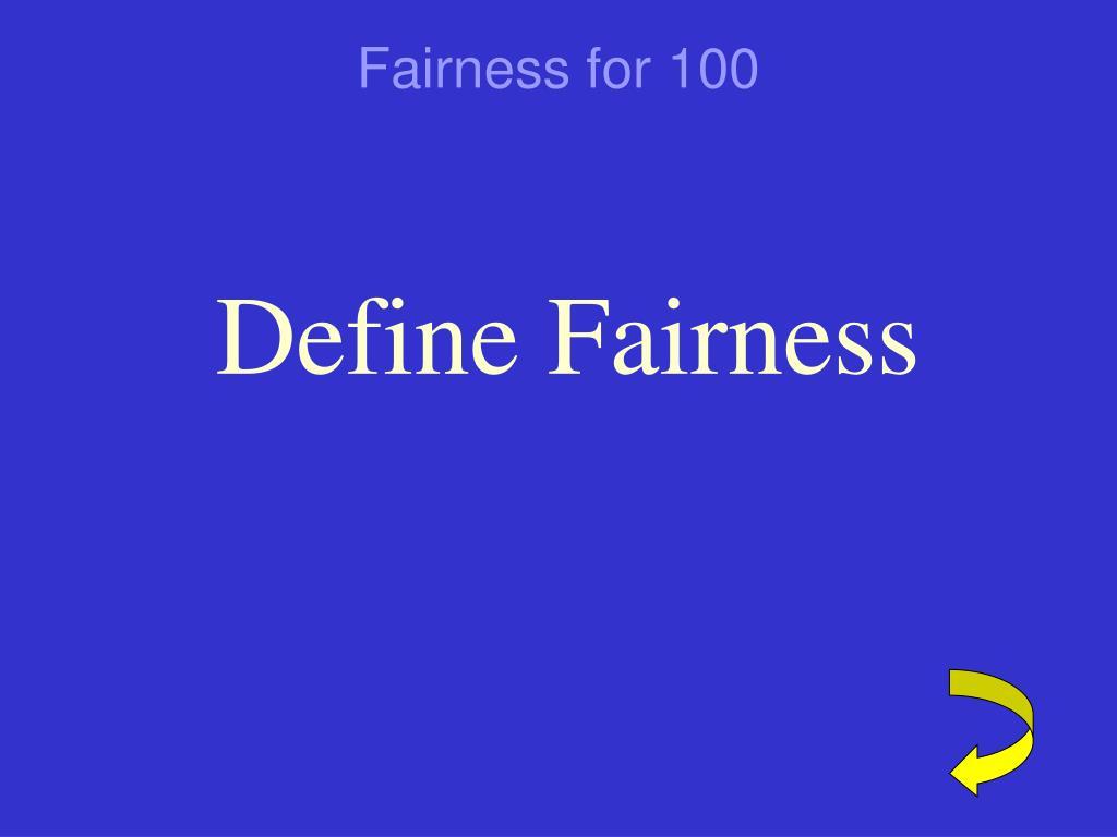 Fairness for 100