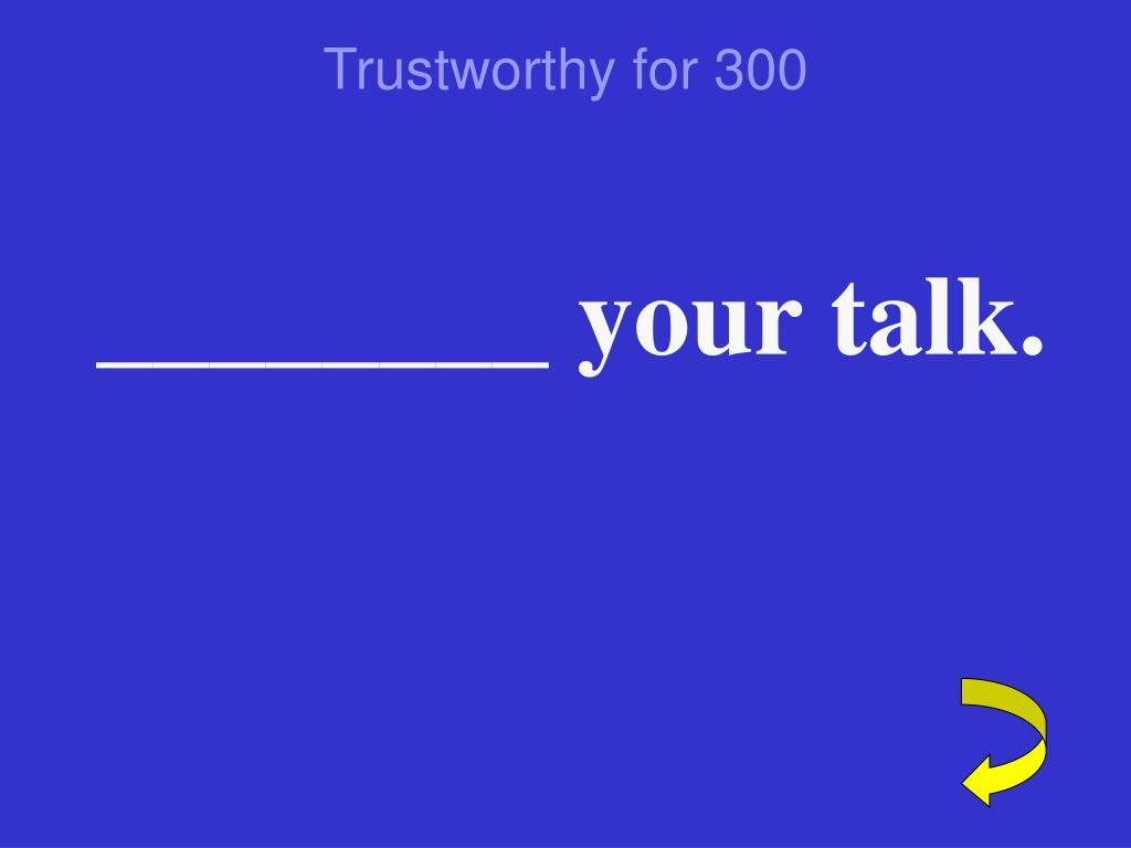 Trustworthy for 300