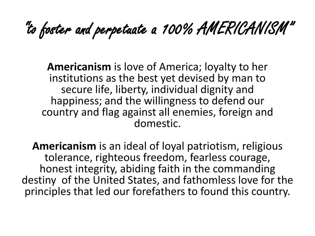 """to foster and perpetuate a 100% AMERICANISM"""
