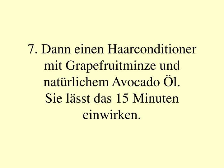 7. Dann einen Haarconditioner mit Grapefruitminze und natürlichem Avocado Öl.