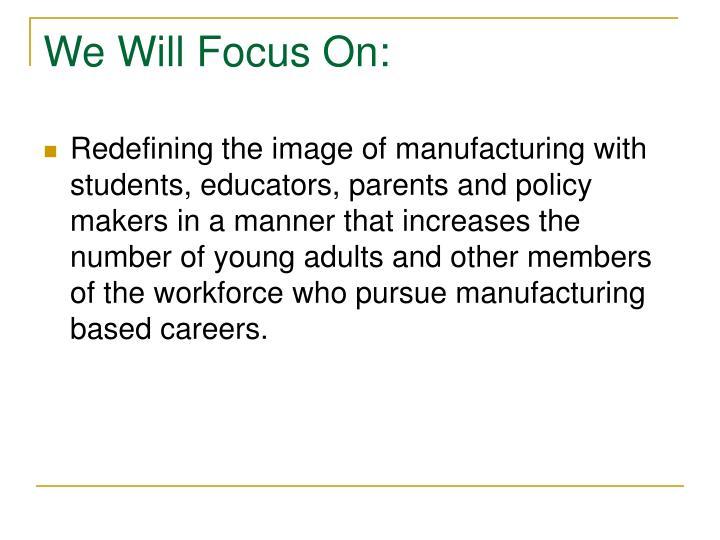 We Will Focus On:
