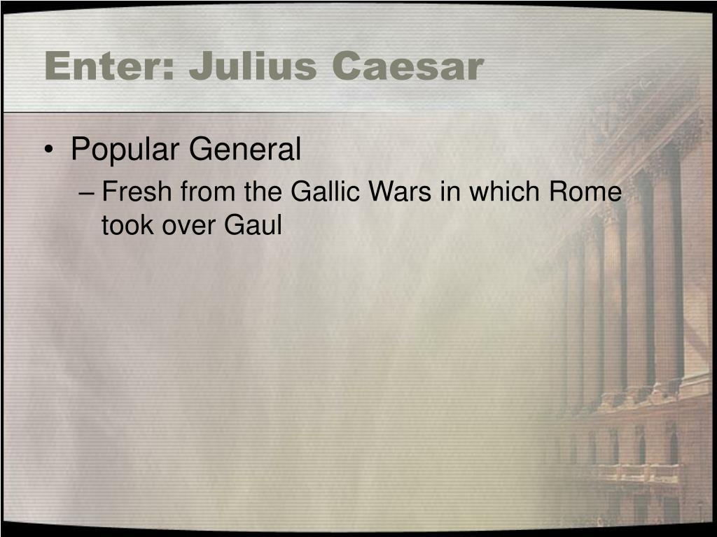 Enter: Julius Caesar